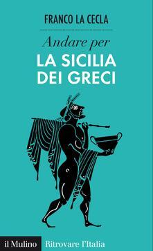 Andare per la Sicilia dei greci - Franco La Cecla - ebook