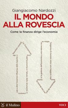 Il mondo alla rovescia. Come la finanza dirige l'economia - Giangiacomo Nardozzi - ebook
