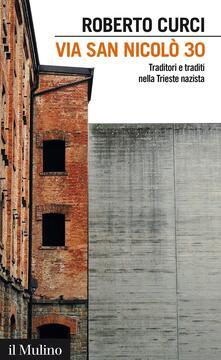 Via San Nicolò 30. Traditori e traditi nella Trieste nazista - Roberto Curci - ebook