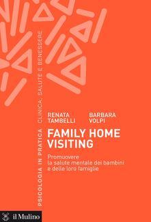Family home visiting. Promuovere la salute mentale dei bambini e delle loro famiglie - Renata Tambelli,Barbara Volpi - ebook