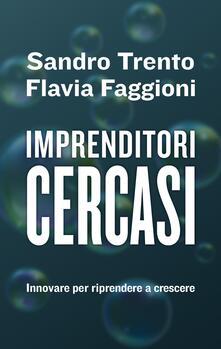 Imprenditori cercasi. Innovare per riprendere a crescere - Flavia Faggioni,Sandro Trento - ebook