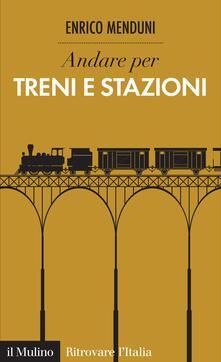 Andare per treni e stazioni - Enrico Menduni - ebook