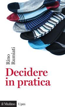 Decidere in pratica - Rino Rumiati - ebook