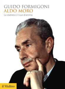 Aldo Moro. Lo statista e il suo dramma - Guido Formigoni - ebook