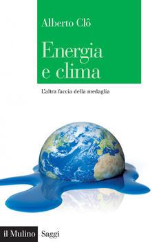 Energia e clima. L'altra faccia della medaglia - Alberto Clò - ebook