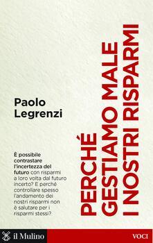 Perché gestiamo male i nostri risparmi - Paolo Legrenzi - ebook