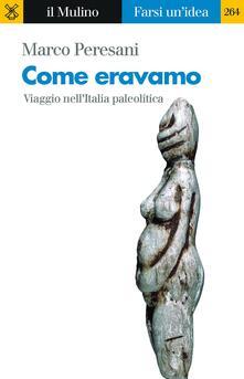 Come eravamo. Viaggio nell'Italia paleolitica - Marco Peresani - ebook