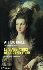 Le viaggiatrici del Grand Tour. Storie, amori, avventure