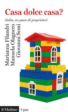 Casa dolce casa? Italia, un paese di proprietari - Marianna Filandri,Manuela Olagnero,Giovanni Semi - ebook