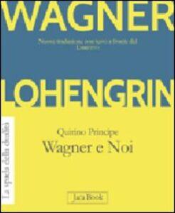 Foto Cover di Lohengrin. Wagner e noi, Libro di W. Richard Wagner,Quirino Principe, edito da Jaca Book