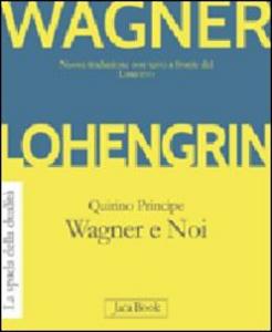 Libro Lohengrin. Wagner e noi W. Richard Wagner , Quirino Principe