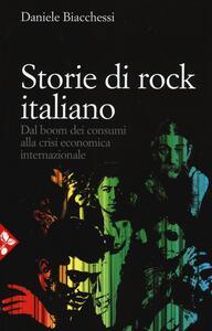 Storie di rock italiano. Dal boom dei consumi alla crisi economica internazionale - Daniele Biacchessi - copertina