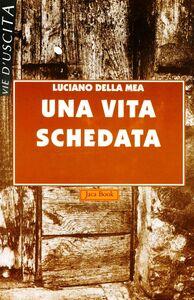 Libro Una vita schedata Luciano Della Mea