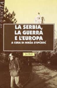 Foto Cover di La Serbia, la guerra e l'Europa, Libro di  edito da Jaca Book