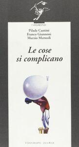 Libro Le cose si complicano Pilade Cantini , Franco Giannoni , Marzio Matteoli