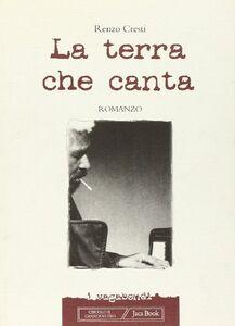 Foto Cover di La terra che canta, Libro di Renzo Cresti, edito da Jaca Book