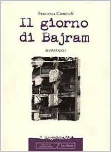 Libro Il giorno di Bajram Francesca Caminoli