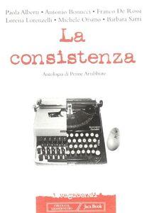 Libro La consistenza. Antologia di penne arrabbiate