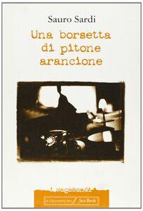 Foto Cover di Una borsetta di pitone arancione, Libro di Sauro Sardi, edito da Jaca Book
