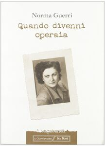 Foto Cover di Quando diventai operaia, Libro di Norma Guerri, edito da Jaca Book