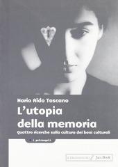 L' utopia della memoria. Quattro ricerche sulla cultura dei beni culturali