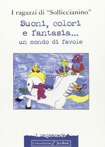 Libro Suoni, colori e fantasia... Un mondo di favole