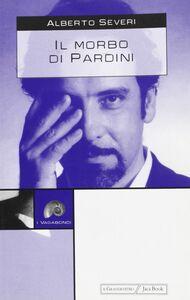 Libro Il morbo di Pardini Alberto Severi