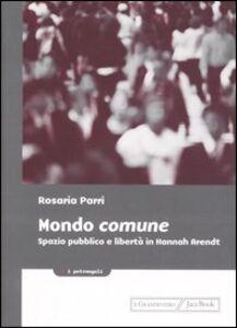 Libro Mondo comune. Spazio pubblico e libertà in Hannah Arendt Rosaria Parri
