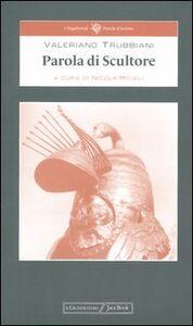 Foto Cover di Parola di scultore, Libro di Valeriano Trubbiani, edito da Jaca Book