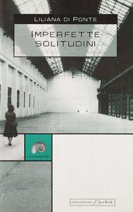 Libro Imperfette solitudini Liliana Di Ponte