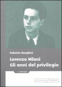 Foto Cover di Lorenzo Milani. Gli anni del privilegio, Libro di Fabrizio Borghini, edito da Jaca Book