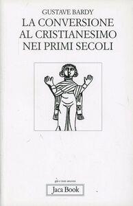 Libro La conversione al cristianesimo nei primi secoli Gustave Bardy