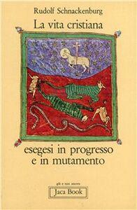 Foto Cover di La vita cristiana. Esegesi in progresso e in mutamento, Libro di Rudolf Schnackenburg, edito da Jaca Book