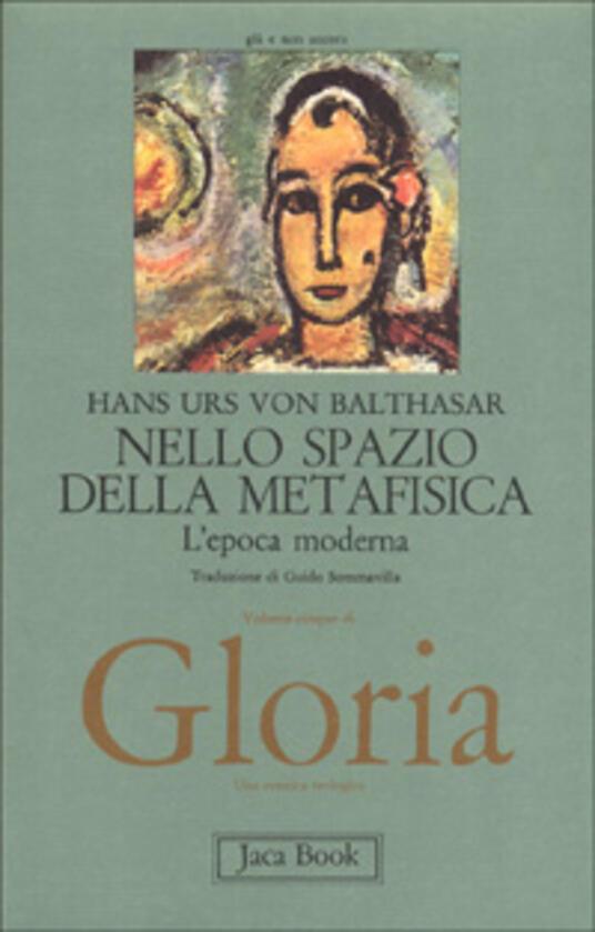 Gloria. Una estetica teologica. Vol. 5: Nello spazio della metafisica: l'Epoca moderna. - Hans Urs von Balthasar - copertina