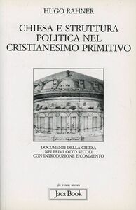Libro Chiesa e struttura politica nel cristianesimo primitivo. Documenti della Chiesa nei primi otto secoli Hugo Rahner