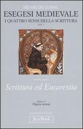 Esegesi medievale. Scrittura ed Eucarestia. I quattro sensi della scrittura. Vol. 1