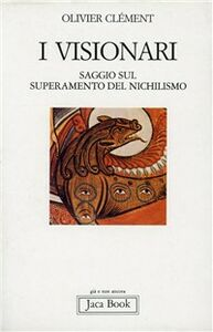 Foto Cover di I visionari. Saggio sul superamento del nichilismo, Libro di Olivier Clément, edito da Jaca Book