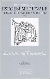 Esegesi medievale. Scrittura ed Eucarestia. I quattro sensi della scrittura. Vol. 2
