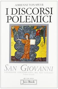 Libro San Giovanni. Esposizione contemplativa del suo Vangelo. Vol. 2: I discorsi polemici. Adrienne von Speyr