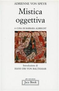 Libro Mistica oggettiva Adrienne von Speyr