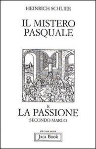 Libro Il mistero pasquale e la Passione secondo Marco Heinrich Schlier