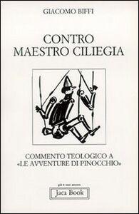 Foto Cover di Contro Maestro Ciliegia. Commento teologico a «Le avventure di Pinocchio», Libro di Giacomo Biffi, edito da Jaca Book