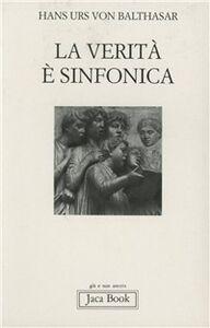 Foto Cover di La verità è sinfonica. Aspetti del pluralismo cristiano, Libro di Hans U. von Balthasar, edito da Jaca Book