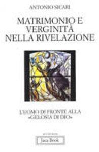 Foto Cover di Matrimonio e verginità nella rivelazione. L'uomo di fronte alla «Gelosia di Dio», Libro di Antonio M. Sicari, edito da Jaca Book