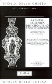 Storia della Chiesa. Vol. 7: La Chiesa nell'Epoca dell'Assolutismo e dell'Illuminismo.