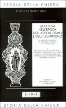 Secchiarapita.it Storia della Chiesa. Vol. 7: La Chiesa nell'Epoca dell'Assolutismo e dell'Illuminismo. Image
