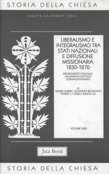 Storia della Chiesa. Vol. 8/2: Liberalismo e integralismo tra Stati nazionali e diffusione missionaria (1830-1870)..pdf