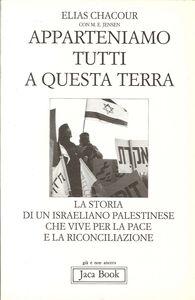 Foto Cover di Apparteniamo tutti a questa terra. Storia di un israeliano palestinese che vive per la pace e la riconciliazione, Libro di Elias Chacour, edito da Jaca Book