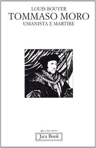 Foto Cover di Tommaso Moro. Umanista e martire, Libro di Louis Bouyer, edito da Jaca Book