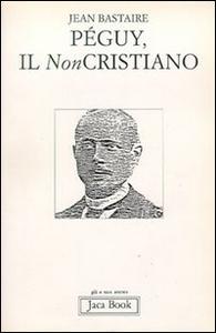 Libro Péguy, il non cristiano Jean Bastaire